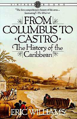 eric williams from columbus to castro In 1984, showed how deeply the theories of eric williams, the late  his thesis in from columbus to castro: the history of the caribbean,.
