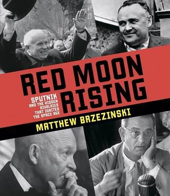 red-moon-rising-sputnik-and-the-hidden-rivals-that-ignited-the-space-age