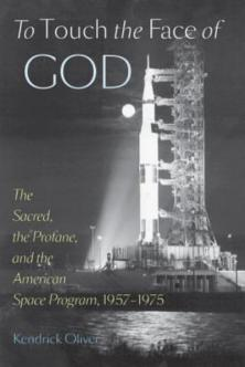 to-touch-the-face-of-god-the-sacred-the-profane-and-the-american-space-program-1957-1975